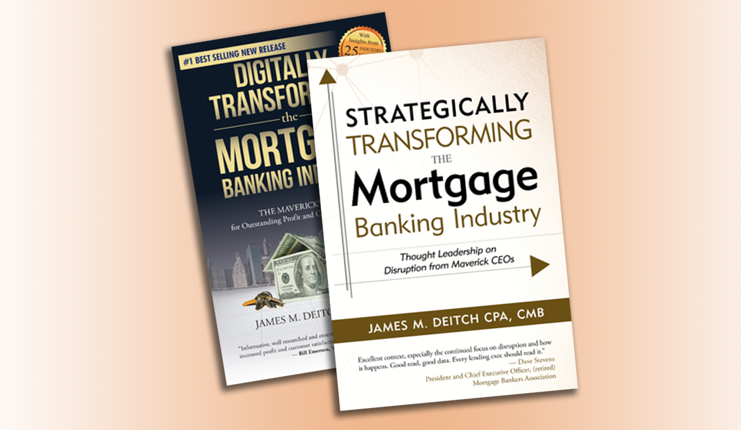 "Here is the Forward to Jim Deitch's new book, ""Strategically Transforming the Mortgage Banking Industry"""